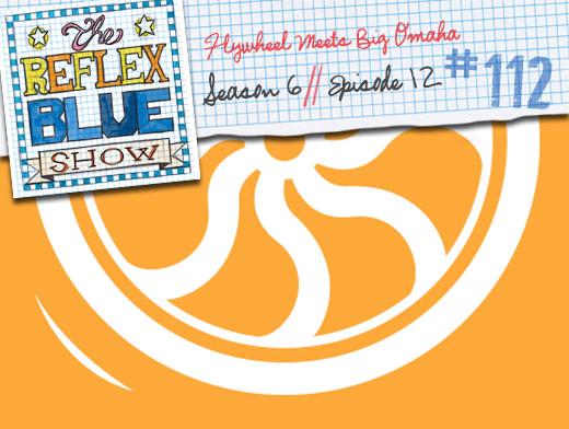 Flywheel Meets Big Omaha : The Reflex Blue Show #112