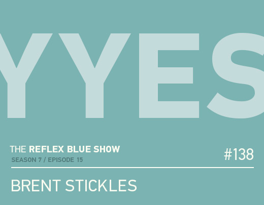 Brent Stickles of YYES! Podcast Interview on The Reflex Blue Show