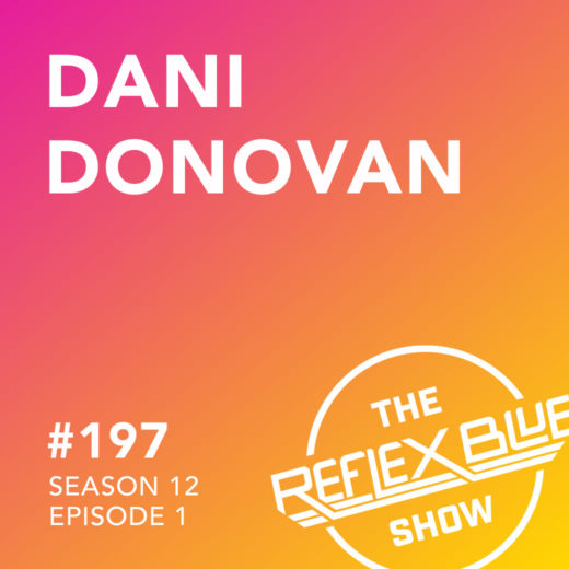 Dani Donovan: The Reflex Blue Show #197