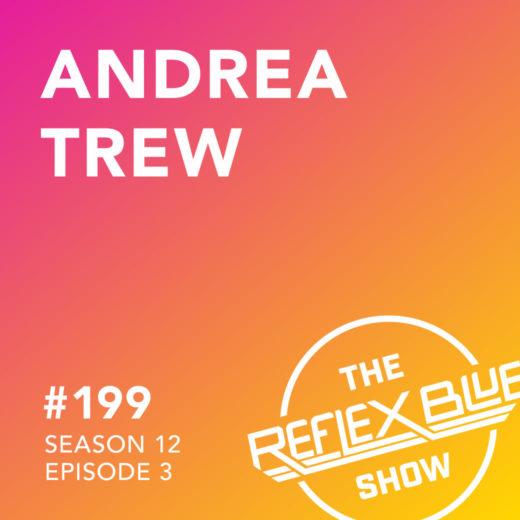 Andrea Trew: The Reflex Blue Show #199