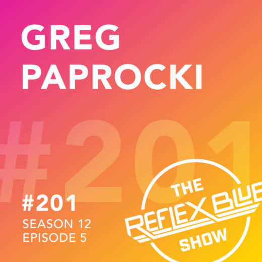 Greg Paprocki: The Reflex Blue Show #201