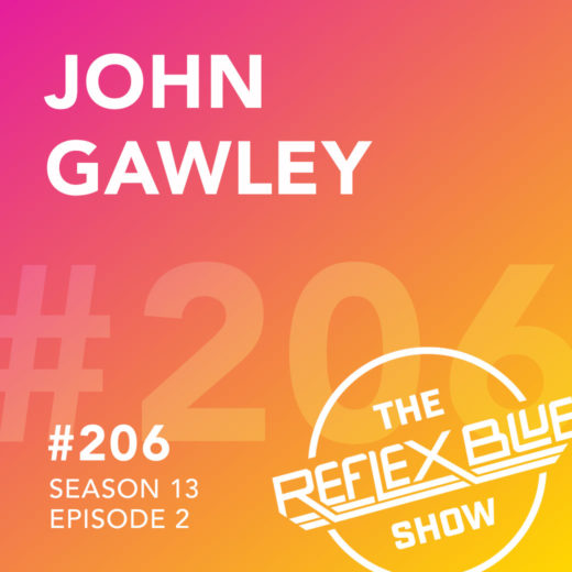 John Gawley: The Reflex Blue Show #206