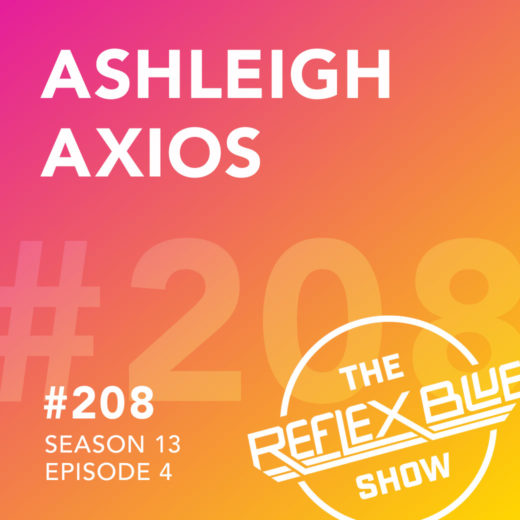 Ashleigh Axios: The Reflex Blue Show #208