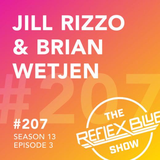 Jill Rizzo & Brian Wetjen: The Reflex Blue Show #207